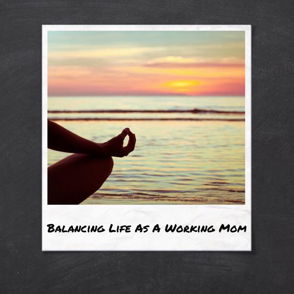 Balancing life as a WorkingMom